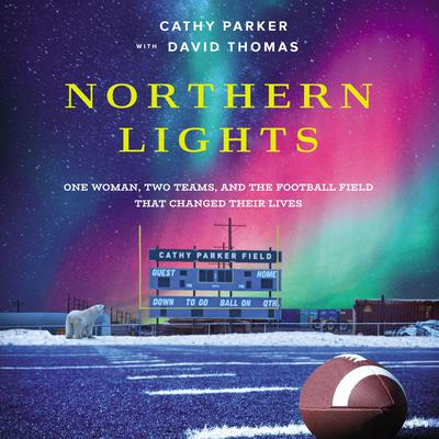 Northern Lights: One Woman, Two Teams, and the Football Field That Changed Their Lives Audiobook, by Cathy Parker