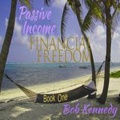 Passive Income - Financial Freedom - Book One Audiobook, by Bob Kennedy