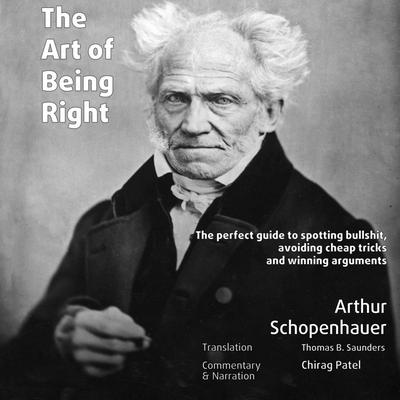 The Art of Being Right (annotated): The perfect guide to spotting bullshit, avoiding cheap tricks and winning arguments Audiobook, by Arthur Schopenhauer