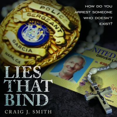 Lies That Bind: How Do You Arrest Somebody That Doesnt Exist? Audiobook, by Craig J. Smith