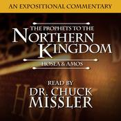 The Prophets to the Northern Kingdom: Hosea & Amos Audiobook, by Chuck Missler