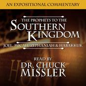 The Prophets to the Southern Kingdom: Joel, Micah, Zephaniah, and Habakkuk Audiobook, by Chuck Missler