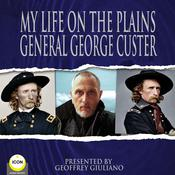 My Life On The Plains: Or Personal Experiences With Indians Audiobook, by George Custer