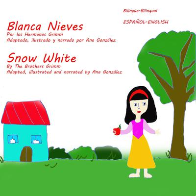 Snow White and the Seven Dwarfs - Blanca Nieves y los Siete Enanitos Audiobook, by Ana Gonzalez