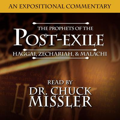 The Prophets of the Post Exile: Haggai, Zechariah, & Malachi Audiobook, by Chuck Missler
