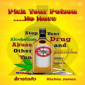 Pick Your Poison...No More: Stop Your Alcoholism, Drug Abuse, and Other Addictions You May Have Audiobook, by Instafo , Richie Jones