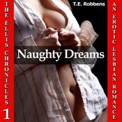 Naughty Dreams: An Erotic Lesbian Romance (The Ellis Chronicles - Book 1) Audiobook, by T.E. Robbens