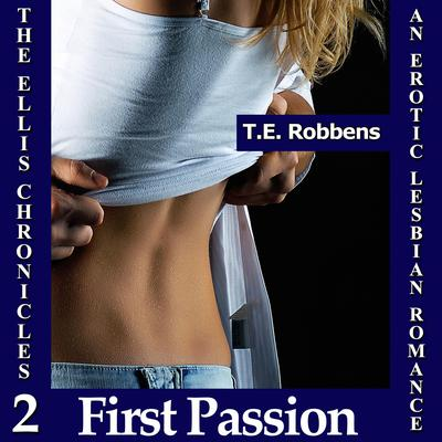 First Passion: An Erotic Lesbian Romance (The Ellis Chronicles - Book 2) Audiobook, by T.E. Robbens
