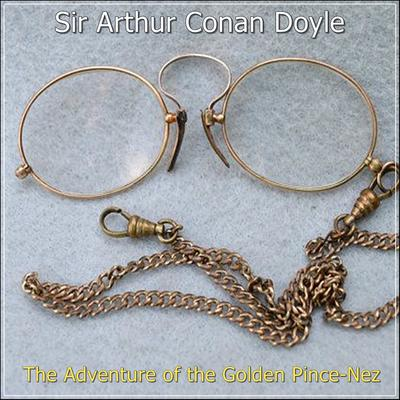 Sherlock Holmes:  The Adventure of the Golden Pince-Nez Audiobook, by Arthur Conan Doyle