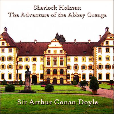 Sherlock Holmes:  The Adventure of the Abbey Grange Audiobook, by Arthur Conan Doyle
