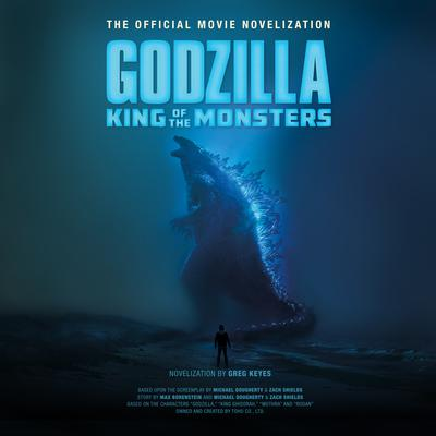 Godzilla: King of the Monsters: The Official Movie Novelization Audiobook, by Greg Keyes