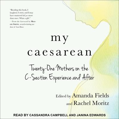 My Caesarean: Twenty-One Mothers on the C-Section Experience and After Audiobook, by various authors