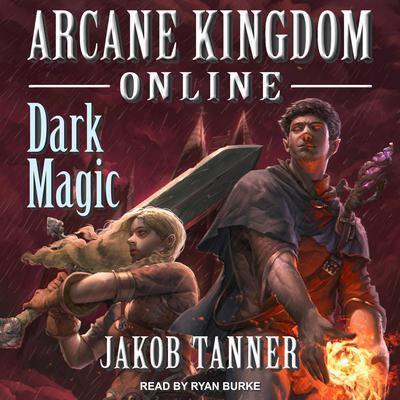 Arcane Kingdom Online: Dark Magic Audiobook, by Jakob Tanner