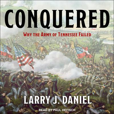 Conquered: Why the Army of Tennessee Failed Audiobook, by