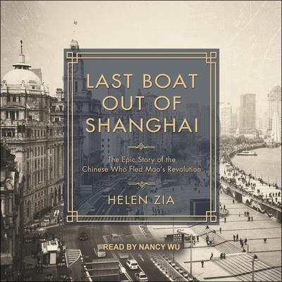 Last Boat Out of Shanghai: The Epic Story of the Chinese Who Fled Maos Revolution Audiobook, by Helen Zia
