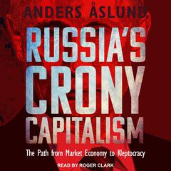 Russias Crony Capitalism: The Path from Market Economy to Kleptocracy Audiobook, by Anders Aslund