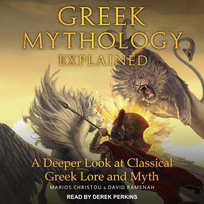 Greek Mythology Explained: A Deeper Look at Classical Greek Lore and Myth Audiobook, by Marios Christou