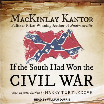 If The South Had Won The Civil War Audiobook, by MacKinlay Kantor