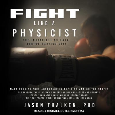 Fight Like a Physicist: The Incredible Science Behind Martial Arts Audiobook, by Jason Thalken