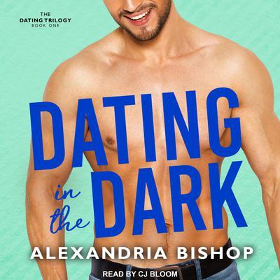 Dating in the Dark Audiobook, by Alexandria Bishop
