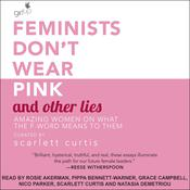 Feminists Don't Wear Pink and Other Lies: Amazing Women on What the F-Word Means to Them Audiobook, by Author Info Added Soon