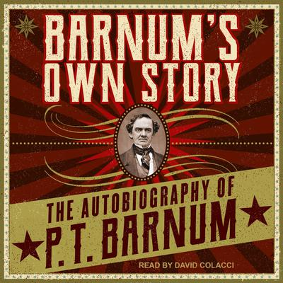 Barnums Own Story: The Autobiography of P. T. Barnum Audiobook, by
