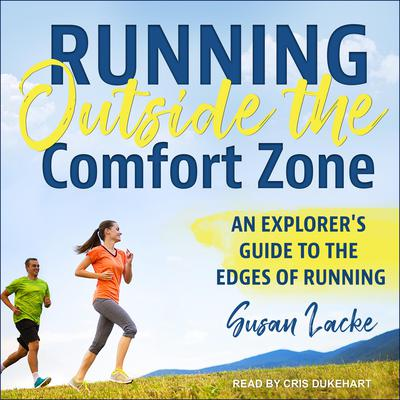 Running Outside the Comfort Zone: An Explorers Guide to the Edges of Running Audiobook, by Susan Lacke