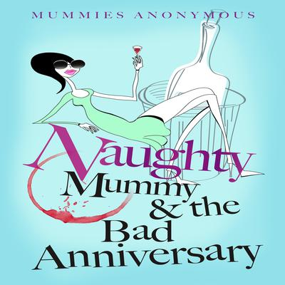Naughty Mummy and the Bad Anniversary Audiobook, by Mummies Anonymous