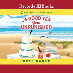 No Good Tea Goes Unpunished Audiobook, by Bree Baker