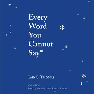 Every Word You Cannot Say Audiobook, by Iain S. Thomas