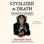 Civilized to Death: The Price of Progress Audiobook, by Christopher Ryan