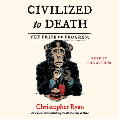 Civilized to Death: What Was Lost on the Way to Modernity Audiobook, by Christopher Ryan