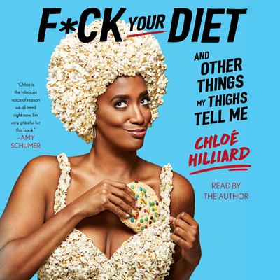 F*ck Your Diet: And Other Things My Thighs Tell Me Audiobook, by Chloé Hilliard