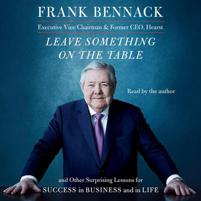 Leave Something on the Table: And Other Surprising Lessons for Success in Business and in Life Audiobook, by Frank Bennack