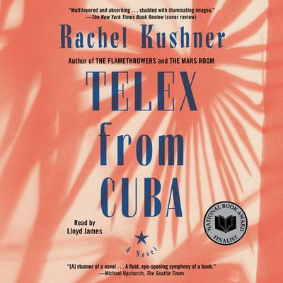 Telex from Cuba: A Novel Audiobook, by Rachel Kushner