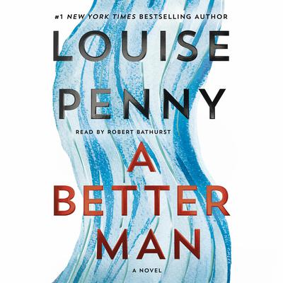 A Better Man: A Chief Inspector Gamache Novel Audiobook, by Louise Penny