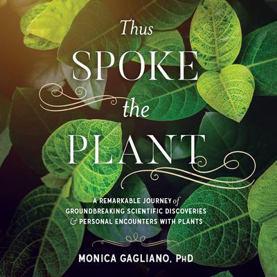 Thus Spoke the Plant: A Remarkable Journey of Groundbreaking Scientific Discoveries and Personal Encounters with Plants Audiobook, by Monica Gagliano