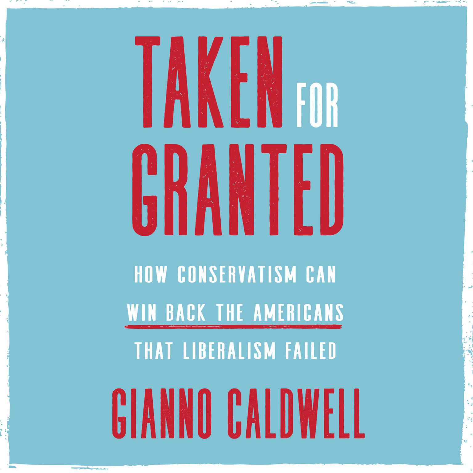 Printable Taken for Granted: How Conservatism Can Win Back the Americans That Liberalism Failed Audiobook Cover Art