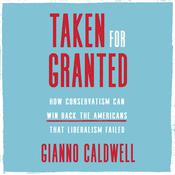Taken for Granted: How Conservatism Can Win Back the Americans That Liberalism Failed Audiobook, by Gianno Caldwell