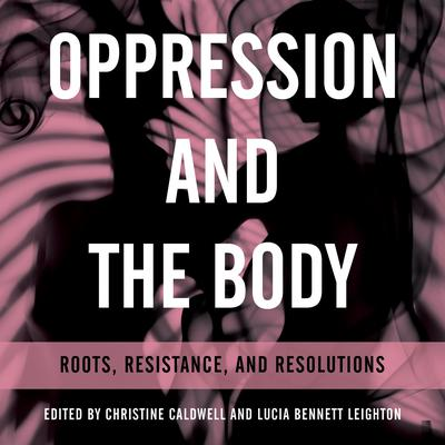 Oppression and the Body: Roots, Resistance, and Resolutions Audiobook, by