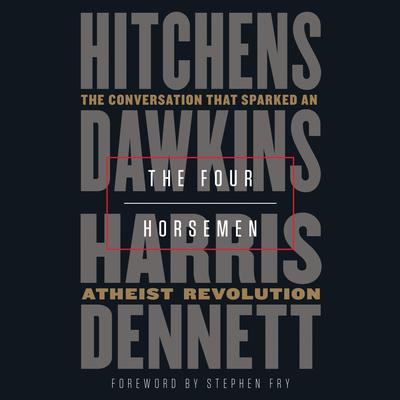The Four Horsemen: The Conversation That Sparked an Atheist Revolution Audiobook, by Sam Harris