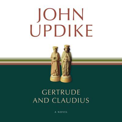 Gertrude and Claudius: A Novel Audiobook, by John Updike