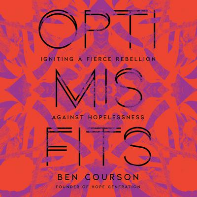 Optimisfits: Igniting a Fierce Rebellion Against Hopelessness Audiobook, by Ben Courson