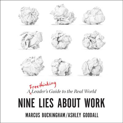 Nine Lies about Work: A Freethinking Leaders Guide to the Real World Audiobook, by