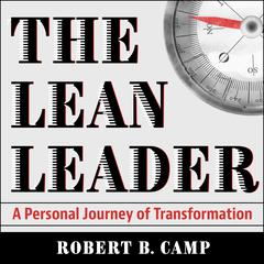 The Lean Leader: A Personal Journey of Transformation Audiobook, by Robert B. Camp