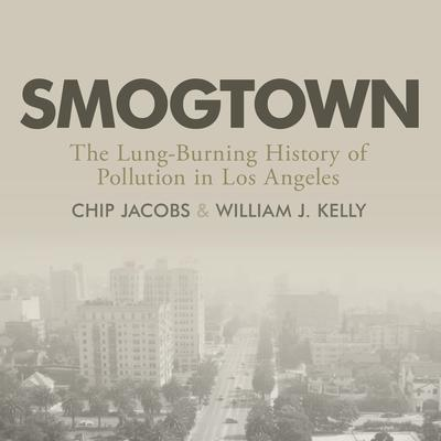 Smogtown: The Lung-Burning History of Pollution in Los Angeles Audiobook, by Chip Jacobs