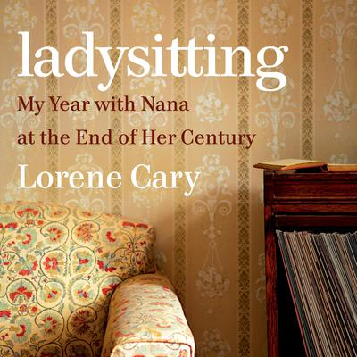 Ladysitting: My Year with Nana at the End of Her Century Audiobook, by Lorene Cary