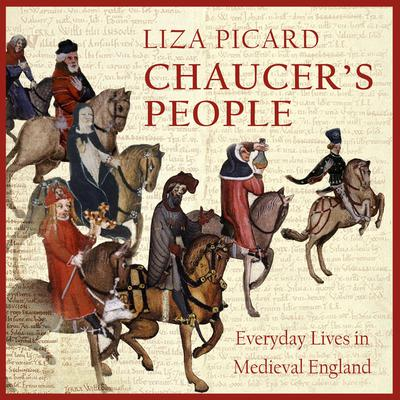 Chaucers People: Everyday Lives in Medieval England Audiobook, by Liza Picard