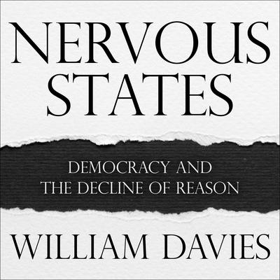 Nervous States: Democracy and the Decline of Reason Audiobook, by William Davies