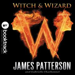 Witch & Wizard: Booktrack Edition Audiobook, by James Patterson, Gabrielle Charbonnet